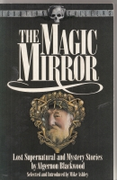 Image for The Magic Mirror: Lost Supernatural And Mystery Stories By Algernon Blackwood.
