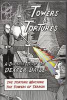 Image for Towers & Tortures: A Double Dose Of Dexter Daye: The Torture Machine and The Towers Of Terror.