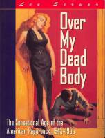 Image for Over My Dead Body: The Sensational Age Of The American Paperback: 1944-1955.