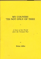 Image for My Country 'Tis Not Only Of Thee: A Story Of The World After The Vietnam War.