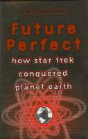 Image for Future Perfect: How Star Trek Conquered Planet Earth.