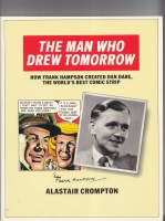Image for The Man Who Drew Tomorrow: How Frank Hampson Created Dan Dare, The World's Best Comic Strip.