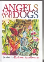 Image for Angels And You Dogs: Stories by Kathleen Ann Goonan.