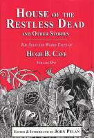 Image for House Of The Restless Dead And Other Stories: The Selected Weird Tales Of Hugh B. Cave Volume One.