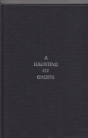 Image for A Haunting Of Ghosts: A Collection Of Ghost Stories (150-copy/limited).