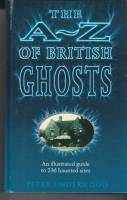 Image for The A-Z Of British Ghosts: An Illustrated Guide To 236 Haunted Sites.