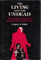 Image for The Living And The Undead: From Stoker's Dracula To Romero's Dawn Of The Dead.