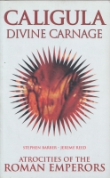 Image for Caligula Divine Carnage: Atrocities Of The Roman Emperors.