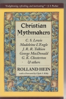 Image for Christian Mythmakers: C. S. Lewis, Madeleine L'Engle, J. R. R. Tolkien, George Macdonald, G. K. Chesterton, Charles Williams, John Bunyan, Walter Wangerin, Robert Siegel, and Hannah Hurnard.