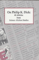 Image for On Philip K. Dick: 40 Articles From Science-Fiction Studies.