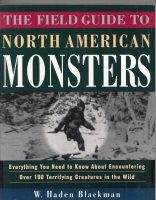 Image for The Field Guide to North American Monsters: Everything You Need to Know About Encountering Over 100 Terrifying Creatures in the Wild.