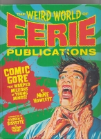Image for The Weird World Of Eerie Publications: Comic Gore That Warped Millions Of Young Minds.