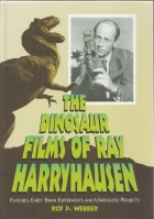 Image for The Dinosaur Films Of Ray Harryhausen: Features, Early 16mm Experiments And Unrealized Projects.