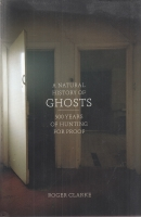 Image for A Natural History Of Ghosts: 500 Years Of Hunting For Proof.