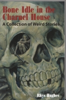 Image for Bone Idle In The Charnel House: A Collection of Weird Stories.