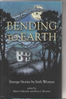 Image for Bending To Earth: Strange Stories by Irish Women.