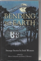 Image for Bending To Earth: Strange Stories by Irish Women (100-copy/limited).