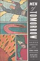 Image for Men of Tomorrow: Geeks, Gangsters And The Birth of the Comic Book.