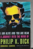 Image for I Am Alive And You Are Dead: A Journey Into The Mind Of Philip K. Dick.